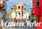 Balat, Balat Gezilecek Yerler, Balat'ta Gezilecek Yerler, Balat'ta nereleri gezmeli