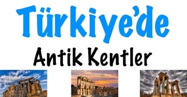 Türkiye Antik Kentler, Türkiye'de Antik Kentler, Türkiye'deki Antik Kentler, Antik kentler listemiz, antik kentlerimiz, Türkiye'de antik kentlerimiz, Antik kentler Türkiye