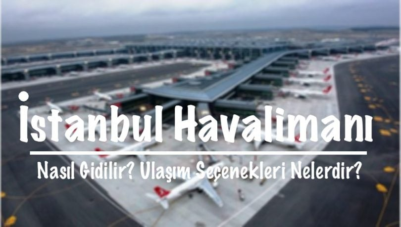 İstanbul Havalimanı, İstanbul Havalimanı ulaşım, İstanbul Havalimanı ulaşım seçenekleri, İstanbul Havalimanı nasıl gidilir, İstanbul Havalimanına nasıl gidilir, İstanbul Havalimanına nasıl gidebilirim, İstanbul Havalimanı nasıl gidilir metro, İstanbul Havalimanı nasıl gidilir Havaist, İstanbul Havaalanı nasıl gidilir, İstanbul Havaalanı ulaşım, İstanbul Havaalanına nasıl gidilir