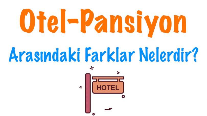 Otel-Pansiyon Farkı, Otel-Pansiyon arasındaki, Pansiyon ve otel arasındaki farklar, Otel ve pansiyon farkı nedir